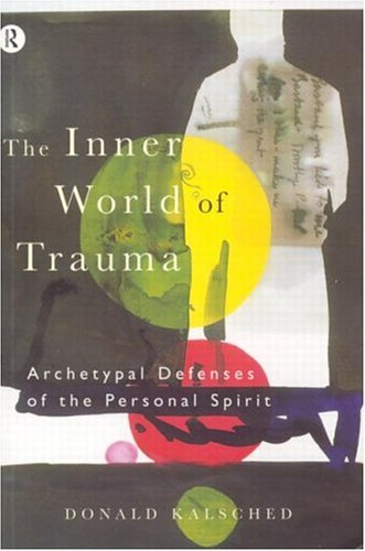 9780415123280: The Inner World of Trauma: Archetypal Defences of the Personal Spirit