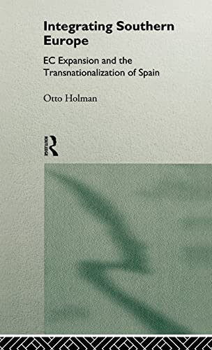 9780415124416: Integrating Southern Europe: EC Expansion and the Transnationalization of Spain