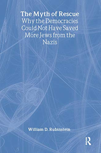 9780415124553: The Myth of Rescue: Why the Democracies Could Not Have Saved More Jews from the Nazis