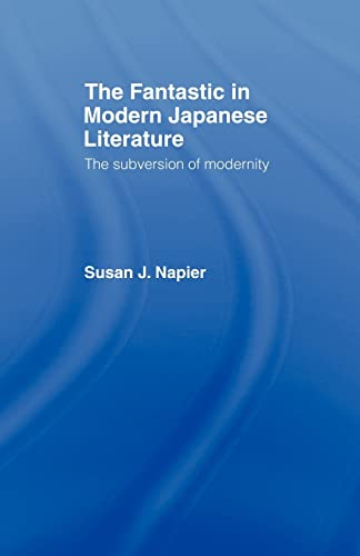9780415124584: The Fantastic in Modern Japanese Literature: The Subversion of Modernity (Nissan Institute/Routledge Japanese Studies)