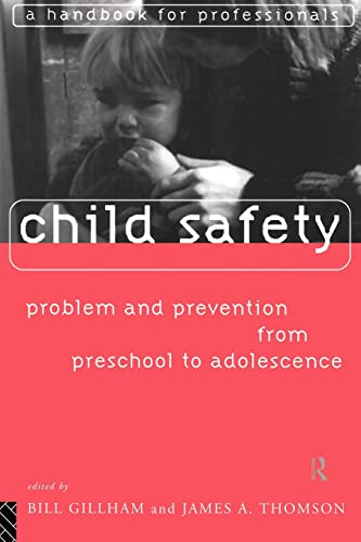 Child Safety: Problems and Prevention from Pre-school to Adolescence - A Handbook for Professionals...