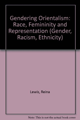 9780415124898: Gendering Orientalism: Race, Femininity and Representation (Gender, Racism, Ethnicity Series)