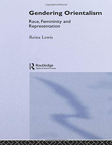 9780415124904: Gendering Orientalism: Race, Femininity and Representation (Gender, Racism, Ethnicity Series)