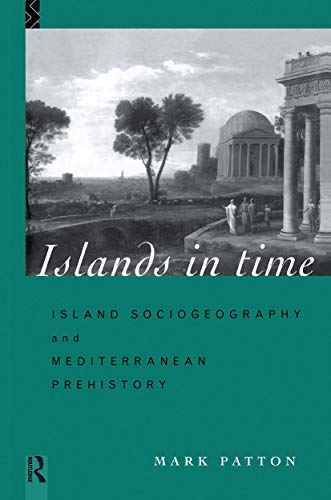9780415126595: Islands in Time: Island Sociogeography and Mediterranean Prehistory
