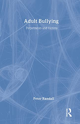 9780415126724: Adult Bullying: Perpetrators and Victims