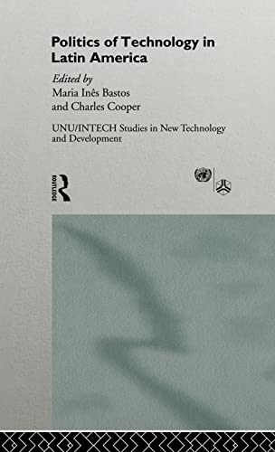 9780415126908: The Politics of Technology in Latin America (UNU/INTECH Studies in New Technology and Development)