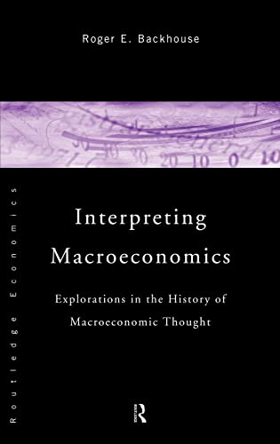 Interpreting Macroeconomics : Explorations in the History of Macroeconomic Thought