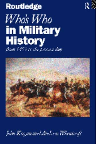 Who's Who in Military History: From 1453 to the Present Day (Who's Who Series) (041512722X) by Keegan, John; Wheatcroft, Andrew