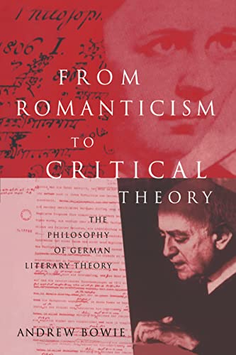 From Romanticism to Critical Theory: The Philosophy of German Literary Theory: Andrew Bowie