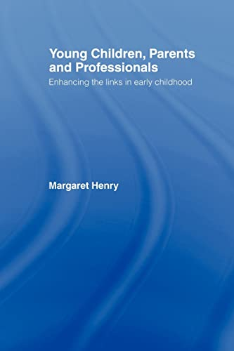 Young Children, Parents and Professionals: Enhancing the: Henry, Margaret