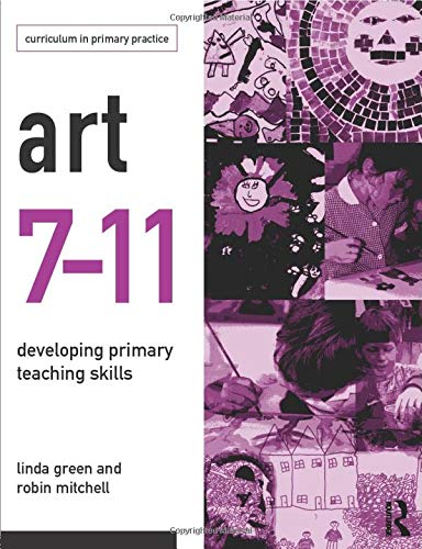 9780415128414: Art 7-11: Developing Primary Teaching Skills (Curriculum in Primary Practice)
