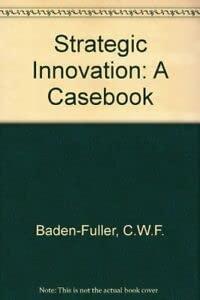 Strategic Innovation: A Casebook: C.W.F. Baden-Fuller, Martyn Pitt