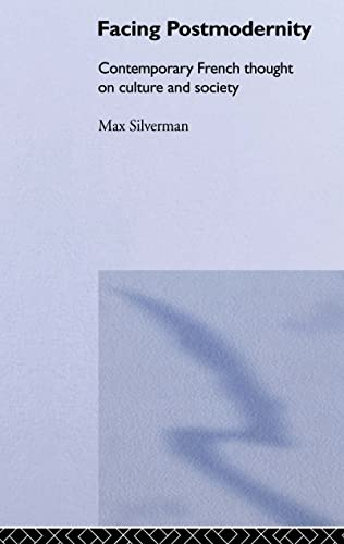 Facing Postmodernity: Contemporary French Thought on Culture and Society: Silverman, Maxim