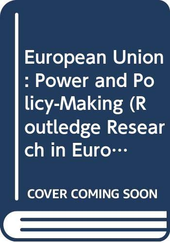 9780415129169: European Union: Power and Policy-Making (Routledge Research in European Public Policy)