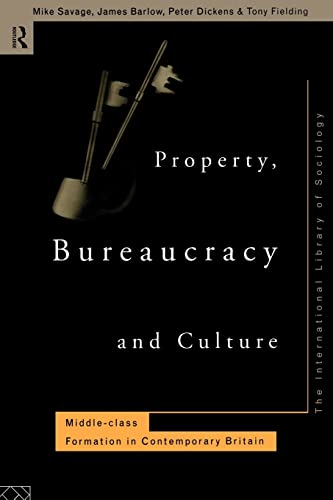 9780415130097: Property, Bureaucracy and Culture: Middle Class Formation in Contemporary Britain (International Library of Sociology)