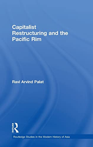 Capitalist Restructuring And The Pacific Rim (Routledgecurzon Studies In The Modern History Of Asia...