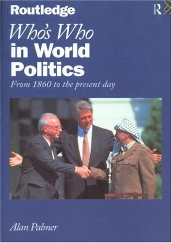 Who's Who In World Politics: From 1860 to the present day