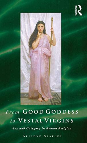 9780415132336: From Good Goddess to Vestal Virgins: Sex and Category in Roman Religion