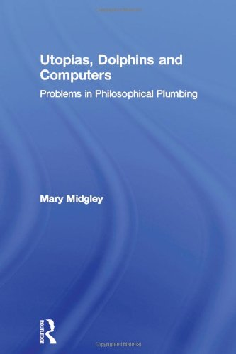 9780415133777: Utopias, Dolphins and Computers: Problems in Philosophical Plumbing