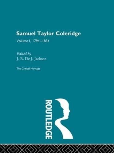 9780415134422: Samuel Taylor Coleridge: The Critical Heritage Volume 1 1794-1834 (The Collected Critical Heritage : The Romantics) (Volume 49)
