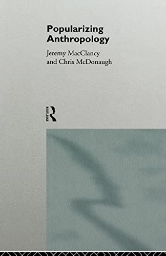 Popularizing anthropology.: MacClancy, Jeremy.