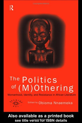 9780415137898: The Politics of (M)Othering: Womanhood, Identity and Resistance in African Literature (Opening Out: Feminism for Today)