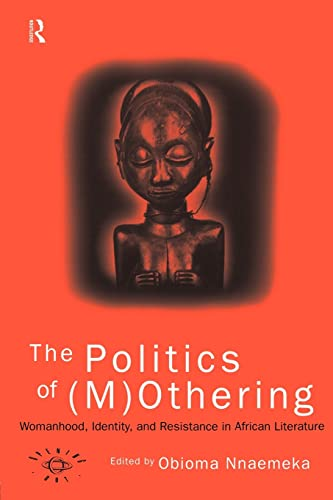 9780415137904: The Politics of (M)Othering: Womanhood, Identity and Resistance in African Literature (Opening Out: Feminism for Today)