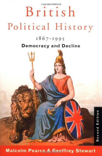 British Political History 1867-1995: Democracy and Decline: Pearce, Malcolm, Stewart,