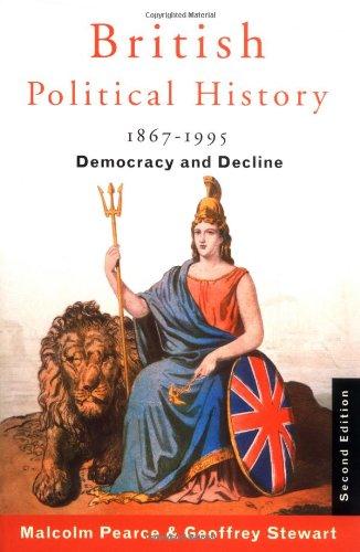 British Political History, 1867-1995: Democracy and Decline: Malcolm L. Pearce,
