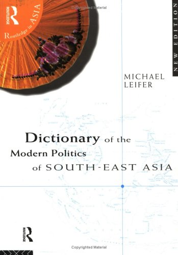 Dictionary of the Modern Politics of Southeast: Michael Leifer