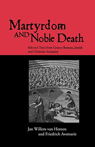 9780415138918: Martyrdom and Noble Death: Selected Texts from Graeco-Roman, Jewish and Christian Antiquity (The Context of Early Christianity)