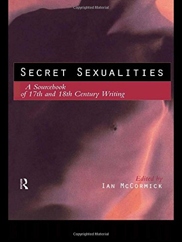 Secret Sexualities: A Sourcebook of 17th and 18th Century Writing