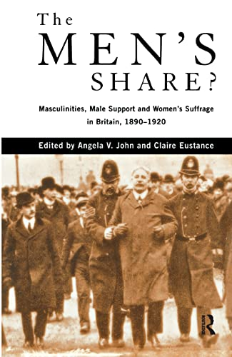 9780415140010: The Men's Share?: Masculinities, Male Support and Women's Suffrage in Britain, 1890-1920