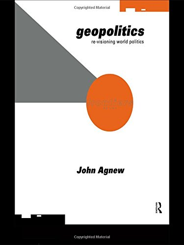 Geopolitics: Re-visioning World Politics: Agnew, John A.