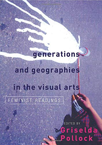 9780415141284: Generations and Geographies in the Visual Arts: Feminist Readings
