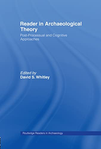 Reader in Archaeological Theory: Post-Processual and Cognitive Approaches (Routledge Readers in ...