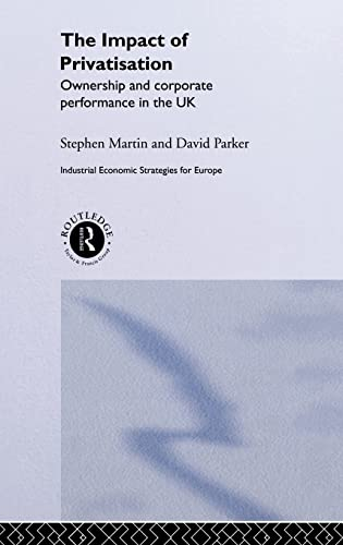 9780415142335: The Impact of Privatization: Ownership and Corporate Performance in the United Kingdom (Industrial Economic Strategies for Europe)