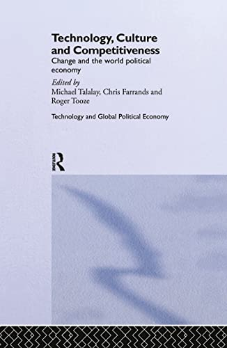 9780415142540: Technology, Culture and Competitiveness: Change and the World Political Economy (Technology and the Global Political Economy)