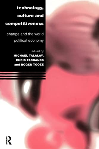 9780415142557: Technology, Culture and Competitiveness: Change and the World Political Economy (Technology and the Global Political Economy)