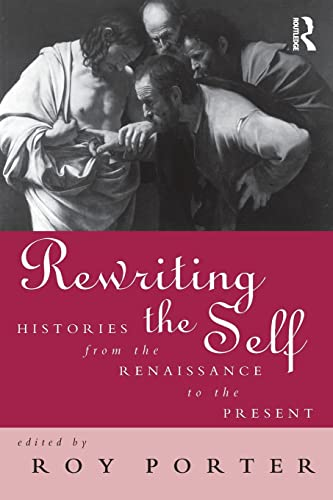 9780415142809: Rewriting the Self: Histories from the Renaissance to the Present