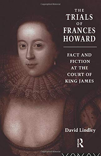 9780415144247: The Trials of Frances Howard: Fact and Fiction at the Court of King James