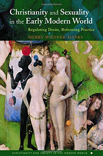 9780415144346: Christianity and Sexuality in the Early Modern World: Regulating Desire, Reforming Practice (Christianity and Society in the Modern World)