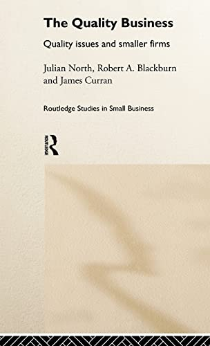 The Quality Business: Quality Issues in the Smaller Firm (Routledge Studies in Small Business): ...