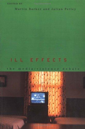 Ill Effects: The Media Violence Debate.: Barker, Martin ; Petley, Julian