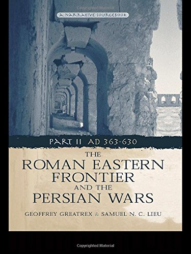 The Roman Eastern Frontier and the Persian Wars - Part II AD 363 - 630. A Narrative Source Book.