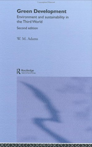 Green Development: Environment and Sustainability in the Third World: Adams, W. M.
