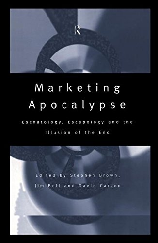 9780415148221: Marketing Apocalypse: Eschatology, Escapology and the Illusion of the End (Routledge Interpretive Marketing Research)