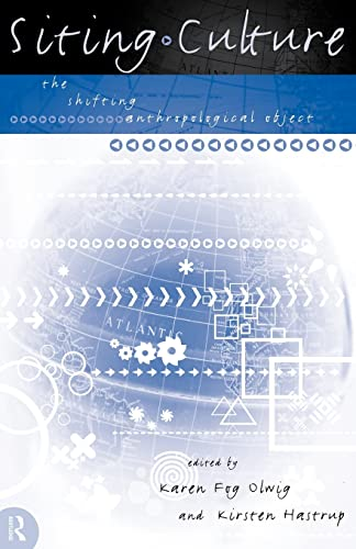 Siting Culture : The Shifting Anthropological Object: Hastrup, Kirsten