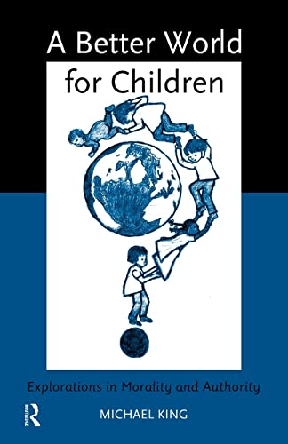 9780415150187: A Better World for Children?: Explorations in Morality and Authority