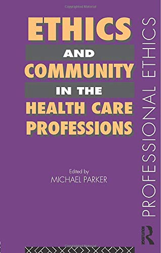 Ethics and Community in the Health Care Profession: Parker, Michael